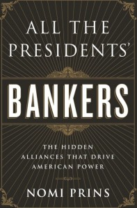 "Nomi Prins: ""All the President's Bankers: The Hidden Alliances that Drive Amercian Power"""